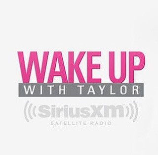 SIRIUS XM'S WAKE UP WITH TAYLOR