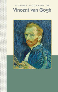 A Short Biography of Vincent Van Gogh