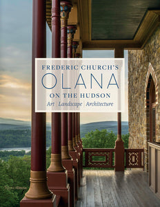 Frederic Church's Olana on the Hudson: Art, Landscape, Architecture