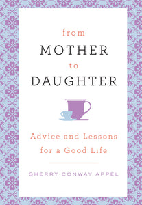 From Mother To Daughter - Advice and Lessons for a Good Life