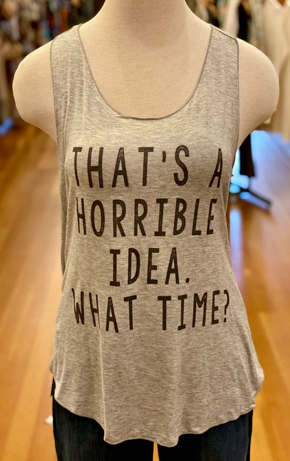 Tank Top- Horrible Idea/What Time