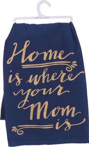NEW Dish Towel - Home is where your Mom is - 36987