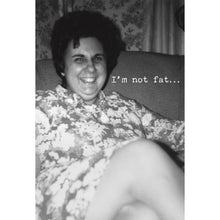 Load image into Gallery viewer, NEW Greeting Card - I'm Not Fat - 70478