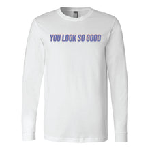 Load image into Gallery viewer, YOU LOOK SO GOOD (LONG-SLEEVE)