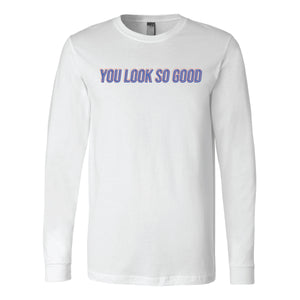 YOU LOOK SO GOOD (LONG-SLEEVE)