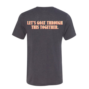 LET'S GOAT THROUGH THIS TOGETHER TEE - Solid Dark Gray