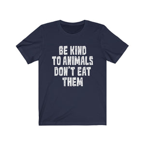 Vegan T-Shirt - Be Kind To Animals Don't Eat Them