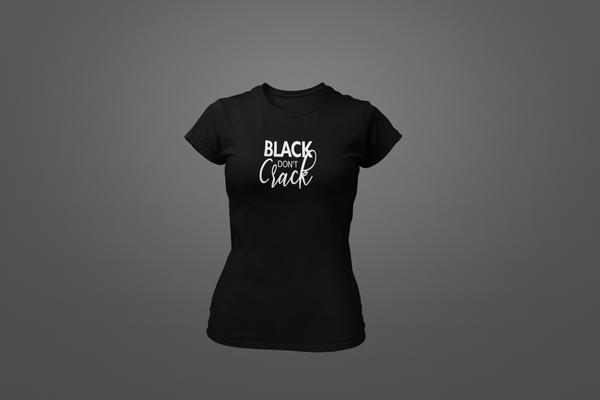Black Don't Crack T-Shirt