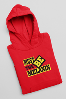 Must Be The Melanin Hoodie