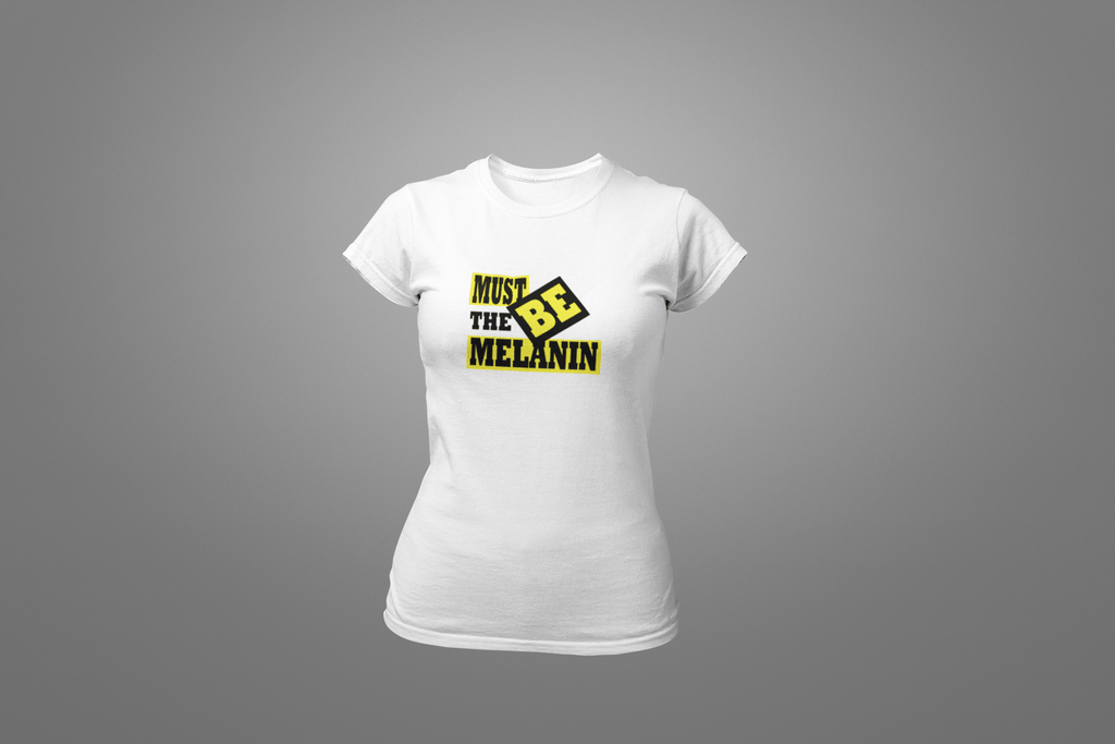 Must Be The Melanin T-Shirt