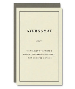 "Pictured against a white background is a white card that says, ""Ayurnamat: The philosophy that there is no point in worrying about events that cannot be changed."""