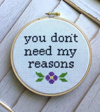 You Don't Need My Reasons Cross Stitch Pattern - Digital Download