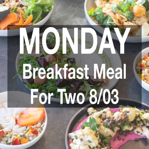 Monday 8/3 Breakfast - For Two