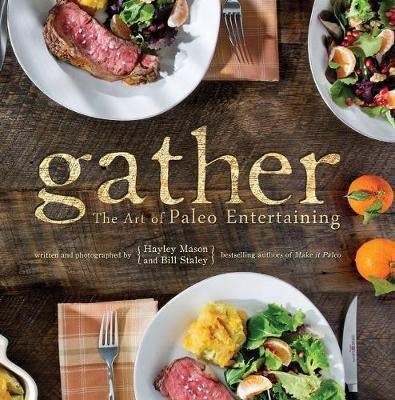 Gather: Art of Paleo Entertaining