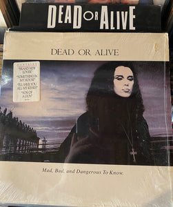 Dead or Alive - Mad, Bad, and Dangerous to Know..