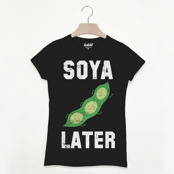 Soya Later Women's Slogan T Shirt