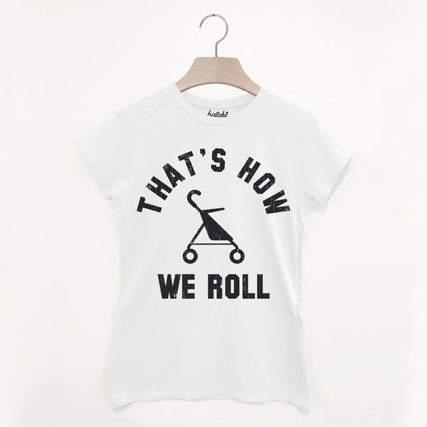That's How We Roll Women's Parenthood Slogan T Shirt