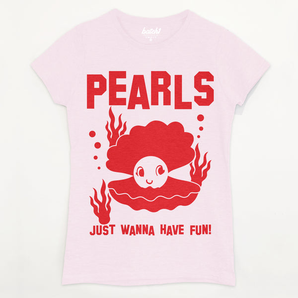 Pearls Just Wanna Have Fun Women's Slogan T-Shirt