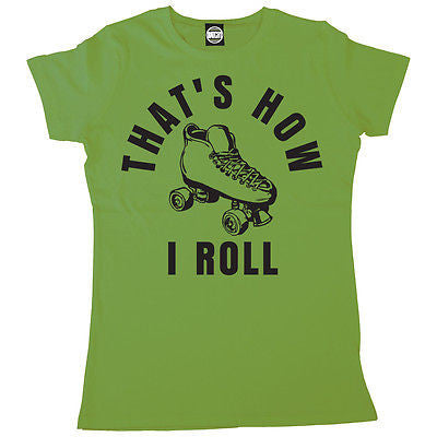 THATS HOW I ROLL WOMENS RETRO ROLLER SKATE PRINTED T-SHIRT
