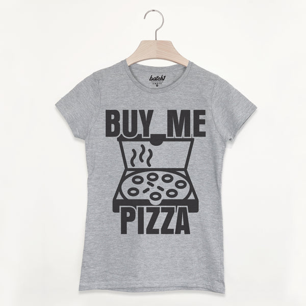 Buy Me Pizza Women's Slogan T-Shirt