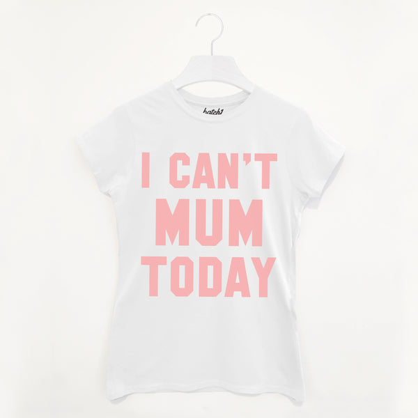I Can't Mum Today Women's Slogan T Shirt