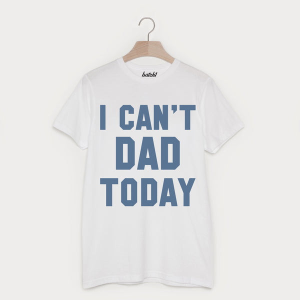 I Can't Dad Today Men's Slogan T Shirt