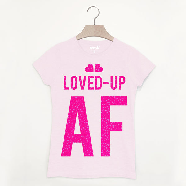 Loved Up AF Women's Fashion Slogan T-Shirt with Sassy Hot Pink Print