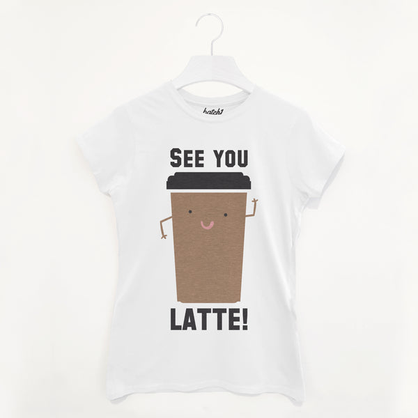 See You Latte Women's Coffee Slogan T-Shirt