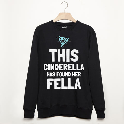 Cinderella Has Found Her Fella Bridal Sweatshirt