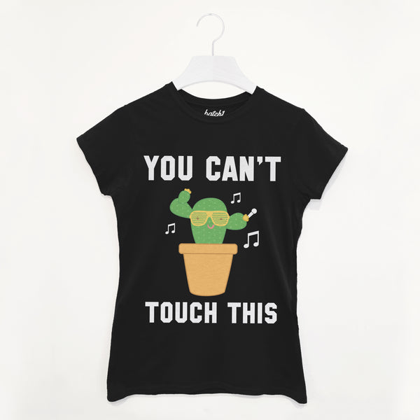 You Can't Touch This Cactus Women's Slogan T Shirt