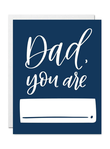 Dad You Are ______ Card