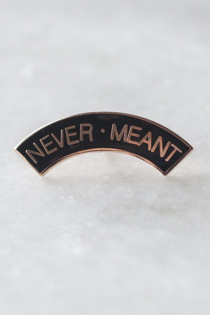 Never Meant Pin