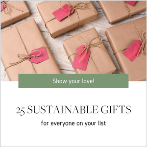 Our Sustainable Gift Guide is Here with Ideas for Everyone on Your List!