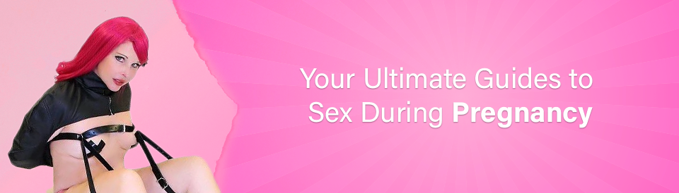 your-ultimate-guides-to-sex-during-pregnancy