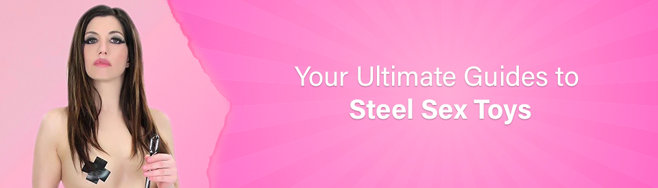 the-ultimate-guide-to-steel-sex-toys