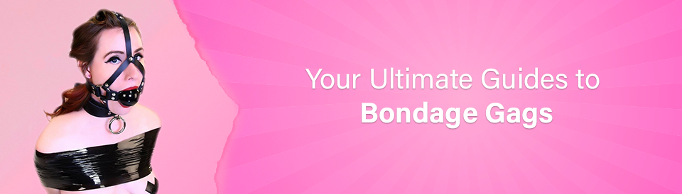 the-ultimate-guides-to-bondage-gags