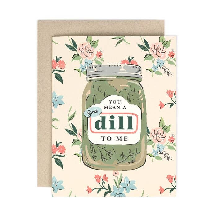You Mean A Great Dill To Me Card