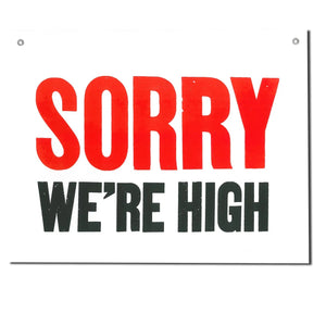 Sorry We're High Shop Sign