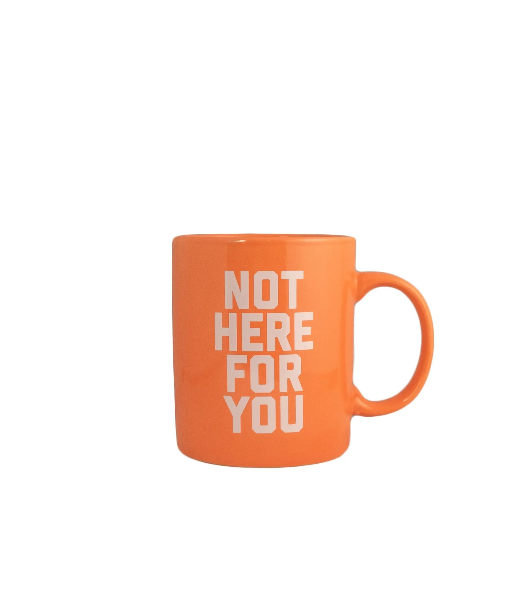 Not Here For You Mug