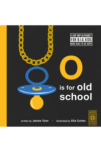 O IS FOR OLD SCHOOL