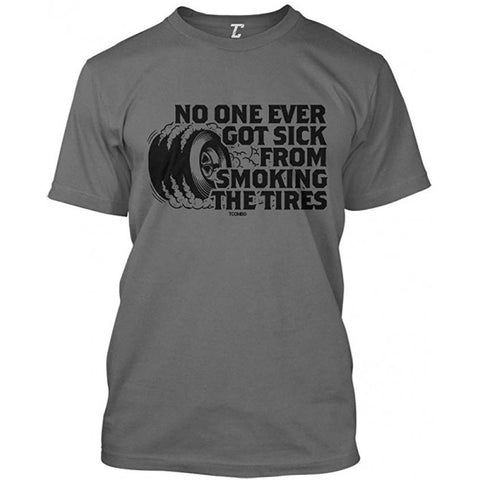 """No One Ever Got Sick from Smoking The Tires"" Men's T-Shirt"
