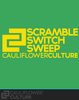Cauliflower Culture <br> Scramble, Switch, Sweep <br> Green