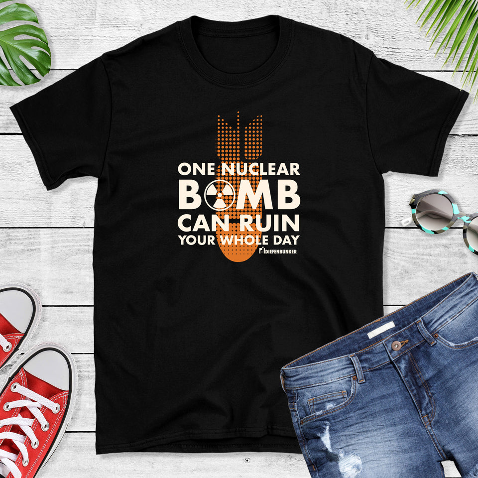 One Nuclear Bomb can ruin your whole day, black t-shirt