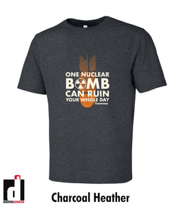 One nuclear bomb can ruin your whole day t-shirt - charcoal heather
