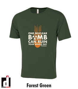 One nuclear bomb can ruin your whole day t-shirt - forest green