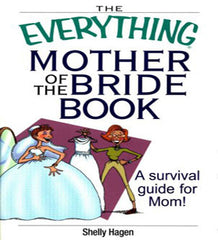The Everything Mother of the Bride Book by Shelly Hagen