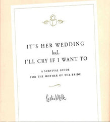 It's Her Wedding but I'll Cry If I Want To by Leslie Milk