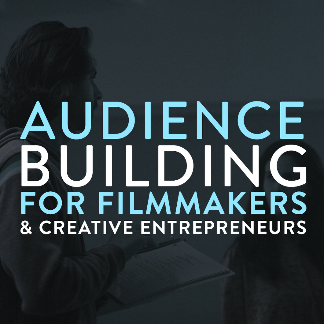 Online Audience Building For Filmmakers & Creative Entrepreneurs