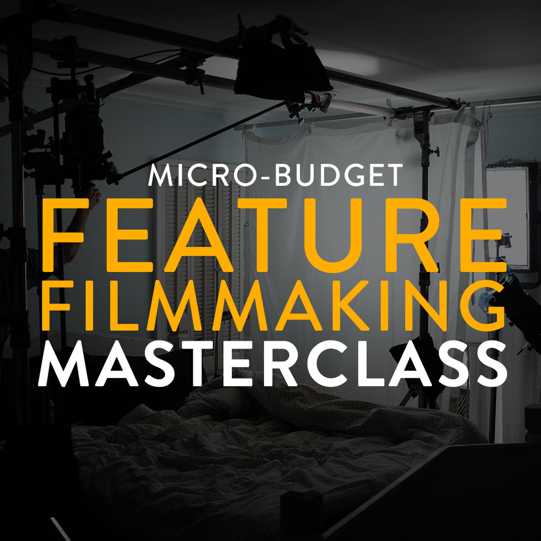 Micro-Budget Feature Filmmaking Masterclass