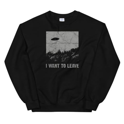 I Want to Leave UFO Roswell Alien Flying  Saucer Conspiracy design Unisex Sweatshirt